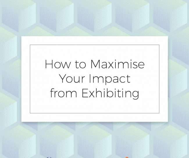 How to maximise your impact from exhibiting